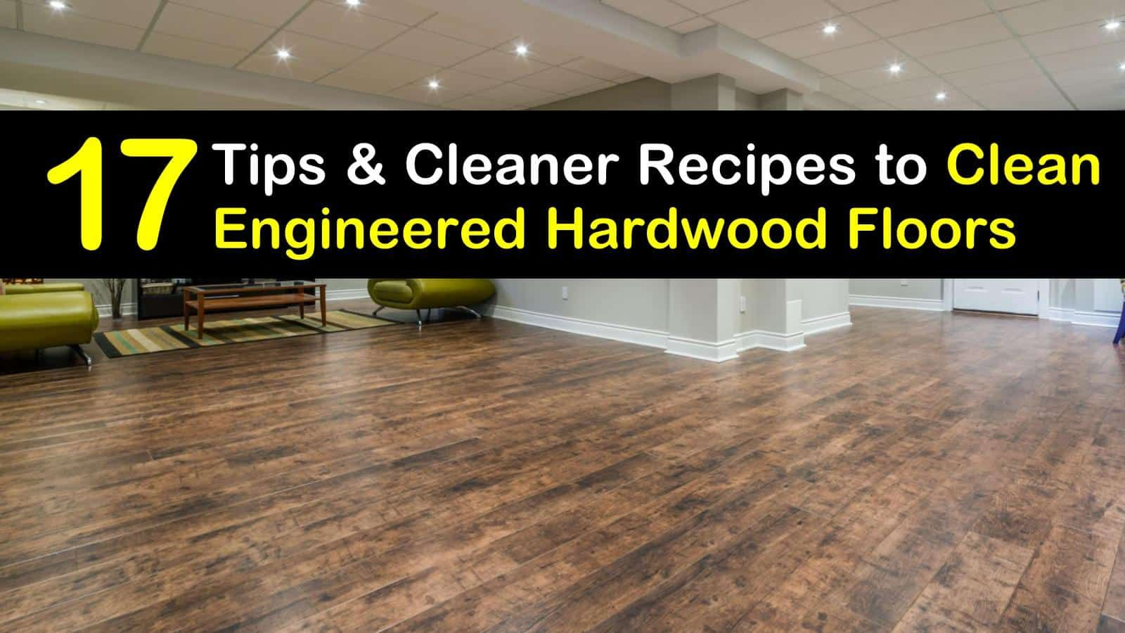 17 Clever Ways to Clean Engineered Hardwood Floors