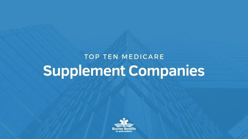 Top 10 Medicare Supplement Companies In 2020 Health Insurance Companies Supplemental Health Insurance Affordable Health Insurance