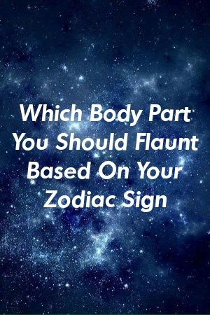 Photo of Which Body Part You Should Flaunt Based On Your Zodiac Sign
