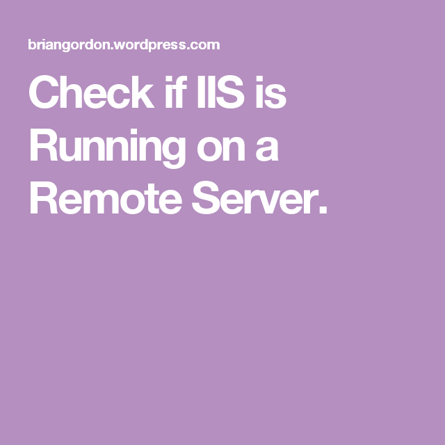 Powershell: Check if IIS is Running on a Remote Server | Tech