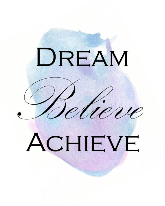 Dream Believe Achieve If Youre In Need Of A Little Extra Positivity In Your Life This Printable Wall Wall Art Quotes Inspirational Quotes Achievement Quotes