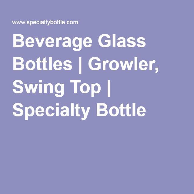 Beverage Glass Bottles | Growler, Swing Top | Specialty Bottle
