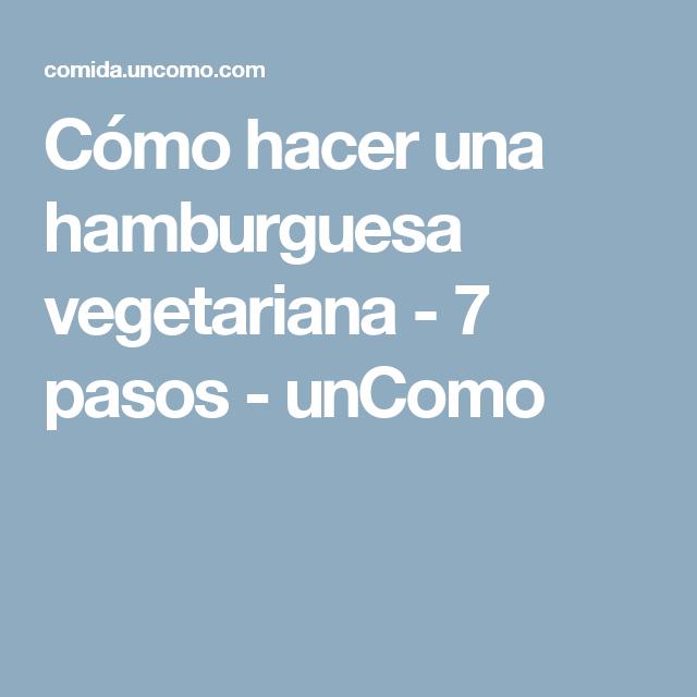 Cómo hacer una hamburguesa vegetariana - 7 pasos - unComo