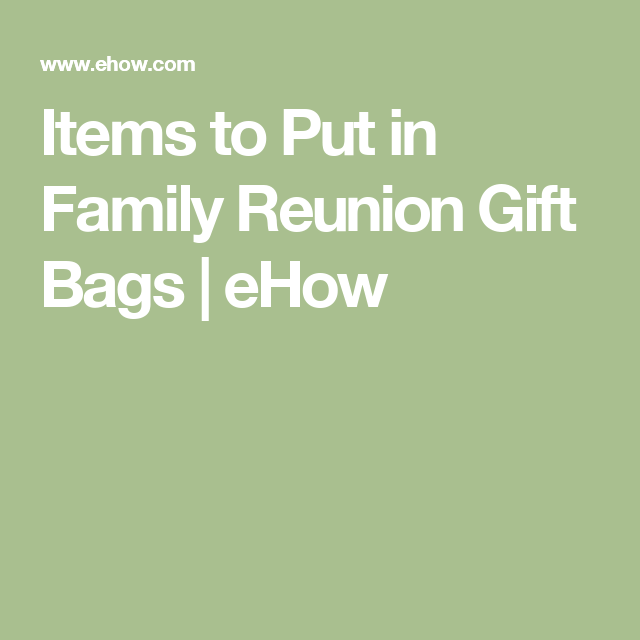 items to put in family reunion gift bags family reunions bag and gift