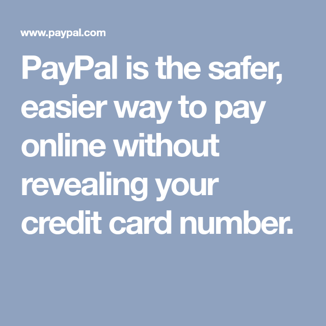 Paypal Is The Safer Easier Way To Pay Online Without Revealing Your Credit Card Number Credit Card Numbers Get Paid Online Paypal