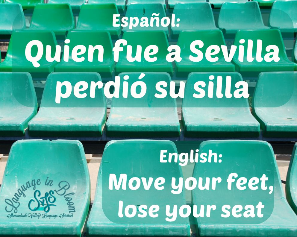 quien fue a Sevilla perdió su silla / move your feet, lose your seat. Expresiones en español / Spanish sayings. www.shenvalleylang.com Shenandoah Valley Language Services