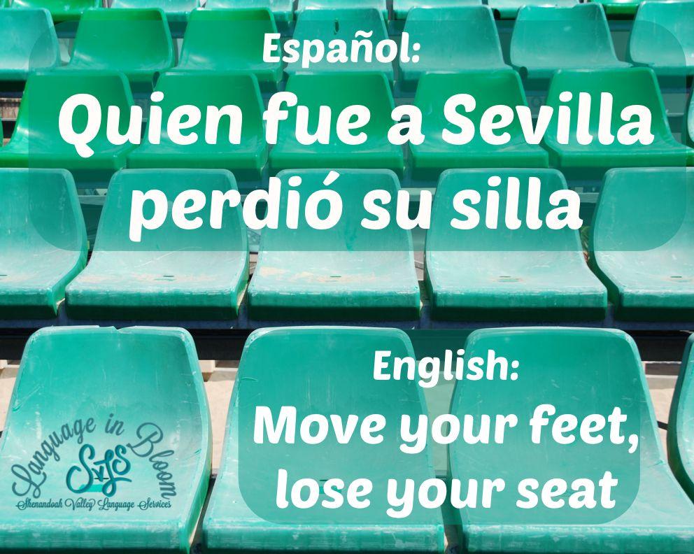 quien fue a Sevilla perdió su silla / move your feet, lose your seat. Expresiones en español / Spanish sayings. www.shenvalleylang.com Shenandoah Valley Language Services