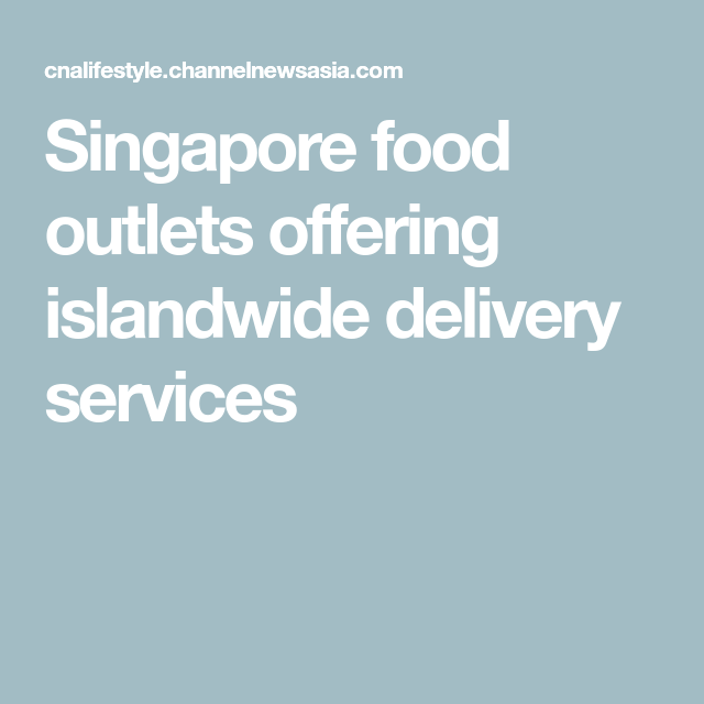 Singapore Food Outlets Offering Islandwide Delivery Services Singapore Food Meal Delivery Service Delivery Service