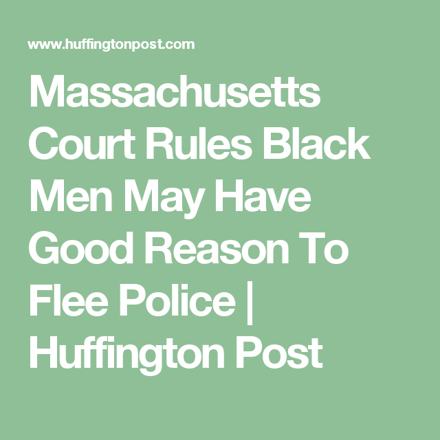 Massachusetts Court Rules Black Men May Have Good Reason To Flee Police | Huffington Post