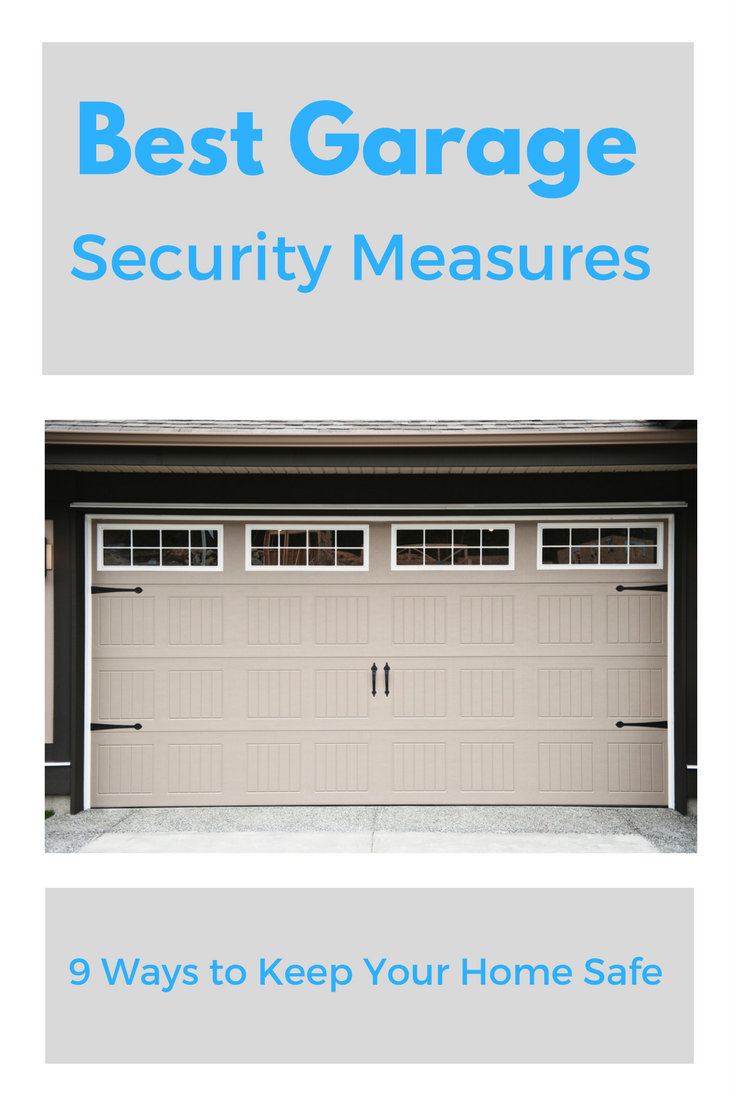 Best Garage Door Security Measures 9 Ways To Keep Your Home Safe Home Security Tips Home Safes Best Home Security System
