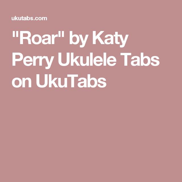 Roar By Katy Perry Ukulele Tabs On Ukutabs Advanced Uke