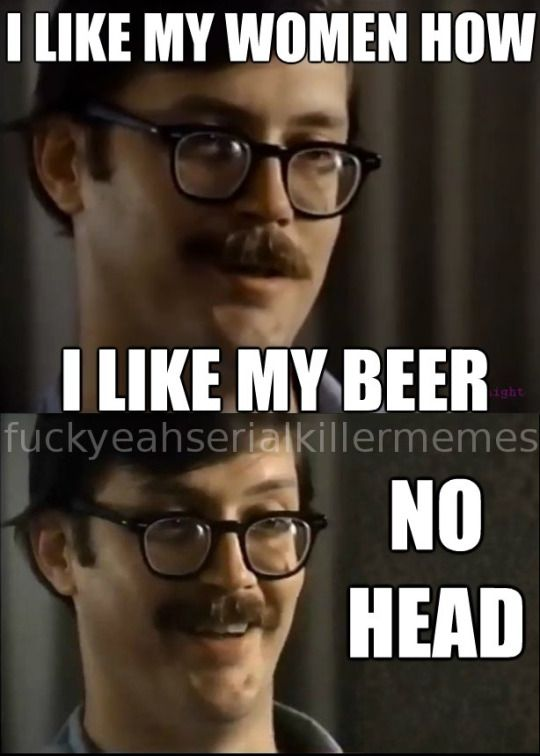 Fuck Yeah Serial Killer Memes!