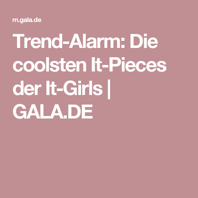 Trend-Alarm: Die coolsten It-Pieces der It-Girls | GALA.DE
