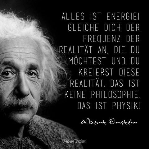 Alles Ist Energie Gleiche Dich Der Frequenz Der Realitat An Die Du Mochtest Und Du Kreierst Diese Realitat Das Ist K Einstein Zitate Zitate Spruche Einstein