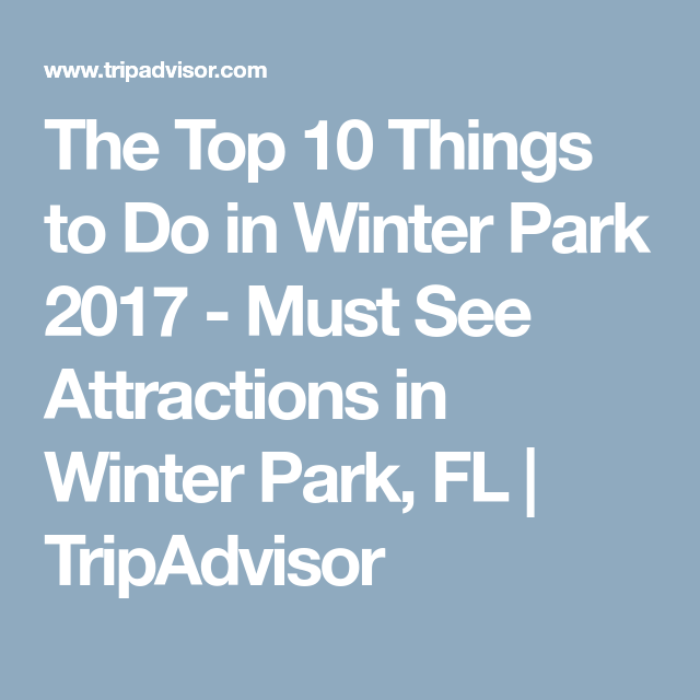 The Top 10 Things To Do In Winter Park 2017 Must See Attractions In Winter Park Fl Tripadvisor Trip Advisor Winter Park What To Do Today