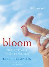Bloom: Finding Beauty in the Unexpected–A Memoir by Kelle Hampton [William Morrow / HarperCollins]