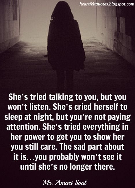 Heartfelt  Love And Life Quotes: She's tried talking to you, but you won't listen.