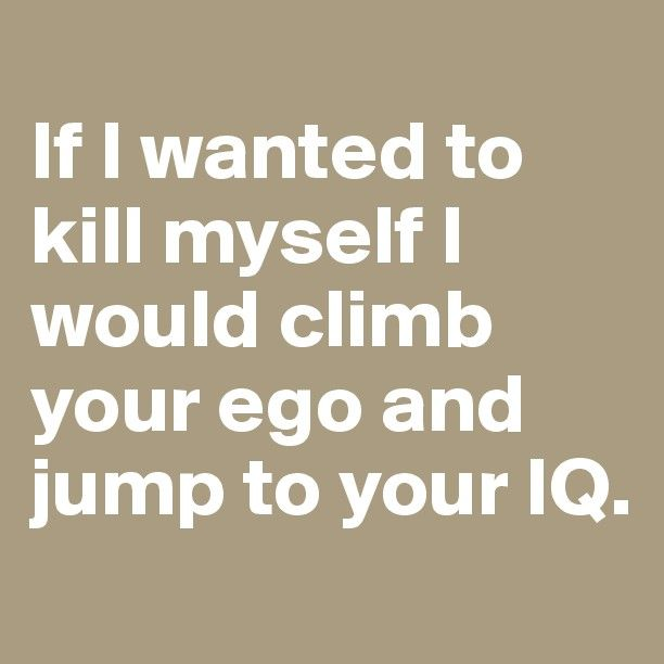 If i wanted to kill myself i would climb your ego and jump to your if i wanted to kill myself i would climb your ego and jump to your iq solutioingenieria Images