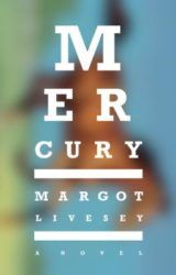 Mercury | a novel by Margot Livesey