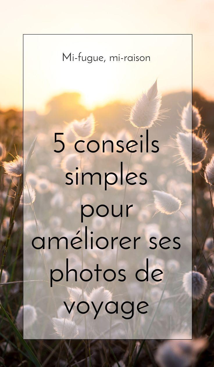 Cinq conseils simples qui mont permis daméliorer mes photos de voyage
