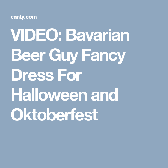 VIDEO: Bavarian Beer Guy Fancy Dress For Halloween and Oktoberfest