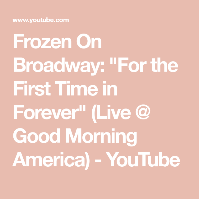 Frozen On Broadway For The First Time In Forever Live Good Morning America Youtube Frozen On Broadway Good Morning America Forever Living Products