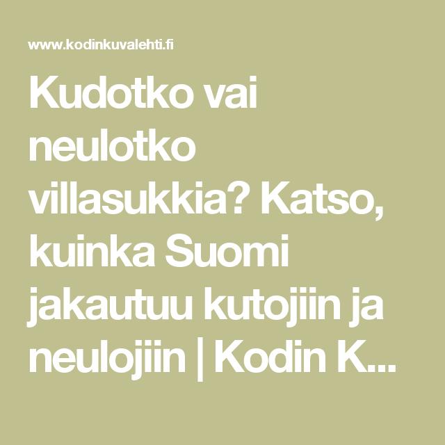 Kudotko vai neulotko villasukkia? Katso, kuinka Suomi jakautuu kutojiin ja neulojiin | Kodin Kuvalehti