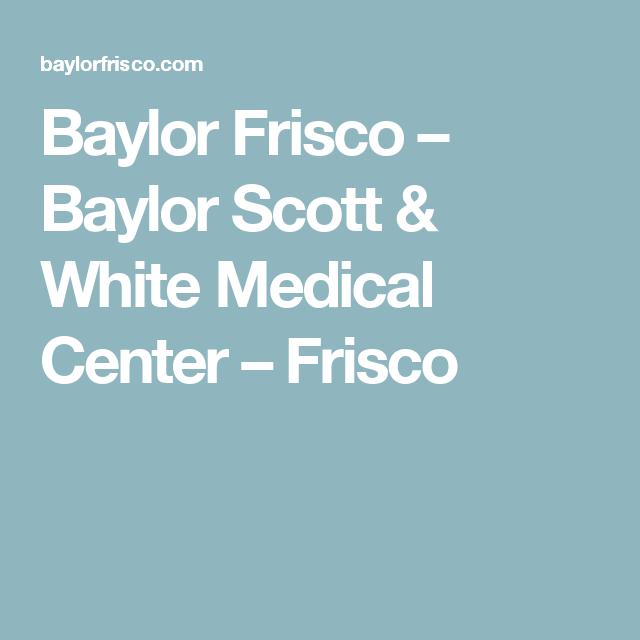 Baylor Frisco Baylor Scott White Medical Center Frisco Medical Center Medical Scott White