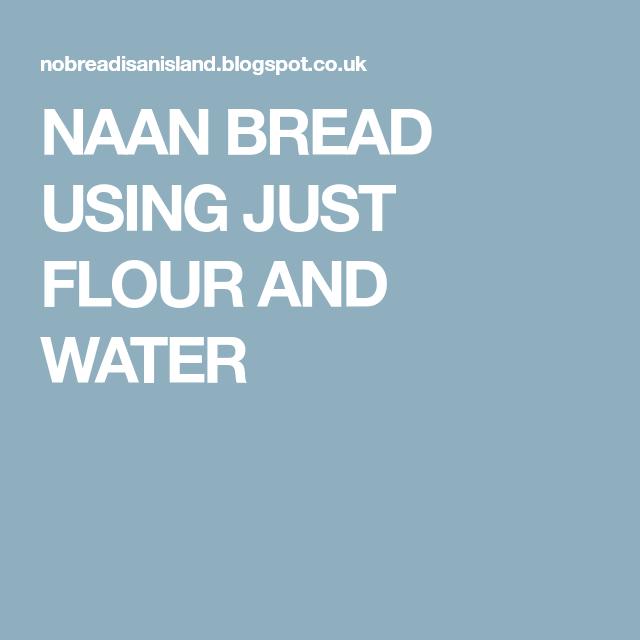 NAAN BREAD USING JUST FLOUR AND WATER | Naan bread, Naan ...