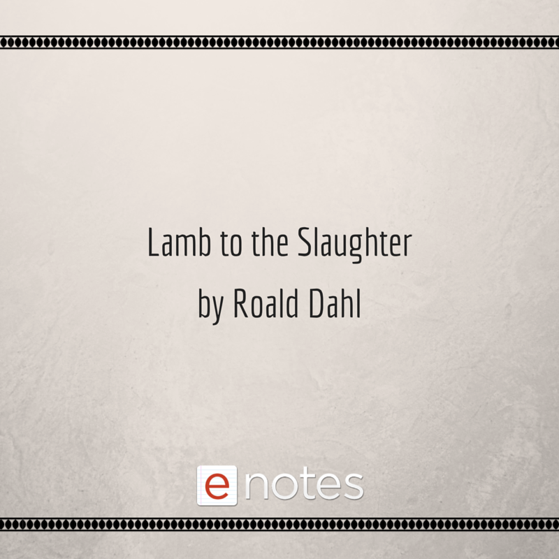 007 Lamb to the Slaughter by Roald Dahl Study Guide. Chapter