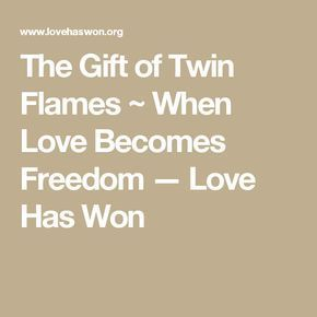 The Gift of Twin Flames ~ When Love Becomes Freedom — Love Has Won