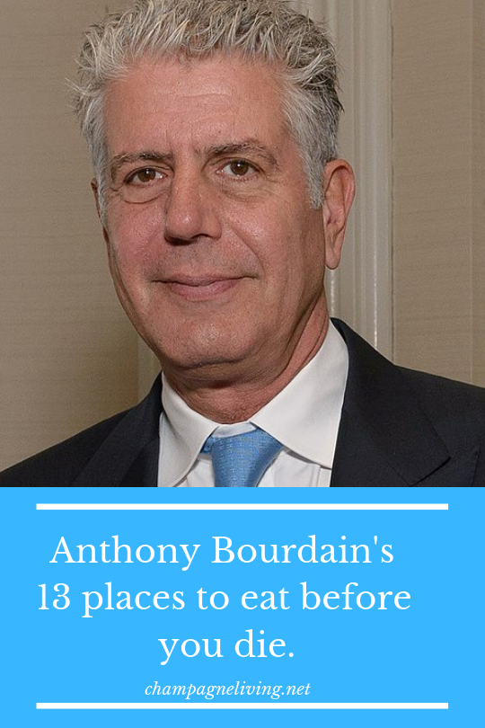 9dda1b2d903c0 Anthony Bourdain s 13 places to eat before you die  Chef  Food  DiningOut   AnthonyBourdain