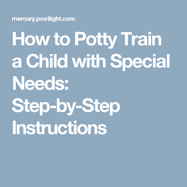 How to Potty Train a Child with Special Needs: Step-by-Step Instructions