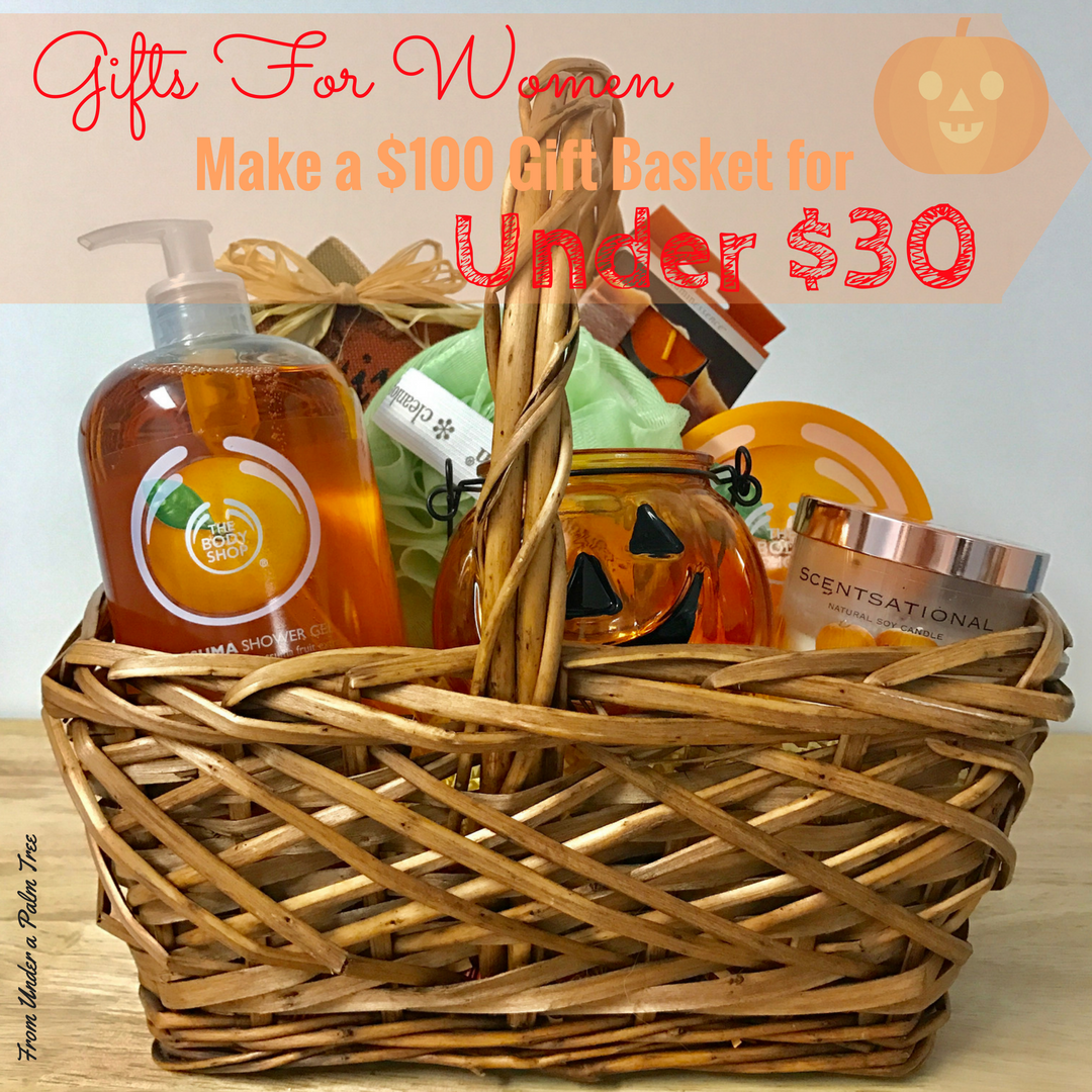 Gifts for Women- Make a $100 Gift Basket for Under $30 < From Under a Palm Tree