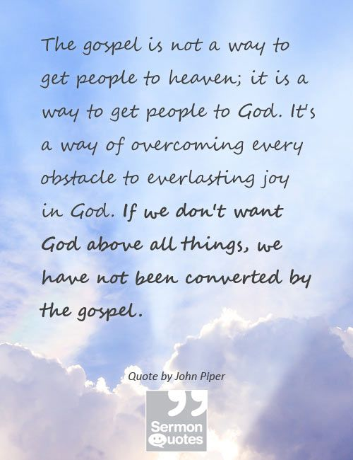 The Gospel Is Not A Way To Get People To Heaven It Is A Way To Get