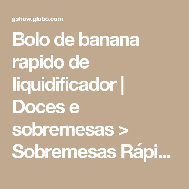 Bolo de banana rapido de liquidificador | Doces e sobremesas > Sobremesas Rápidas | Receitas Gshow