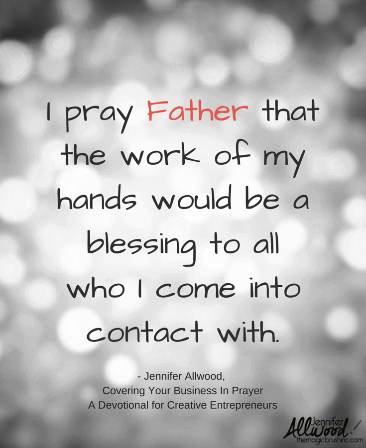 I Pray Father That The Work Of My Hands Would Be A Blessing To All Who Come Into Contact With