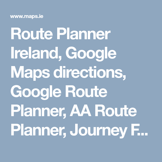 Route Planner Ireland, Google Maps directions, Google Route