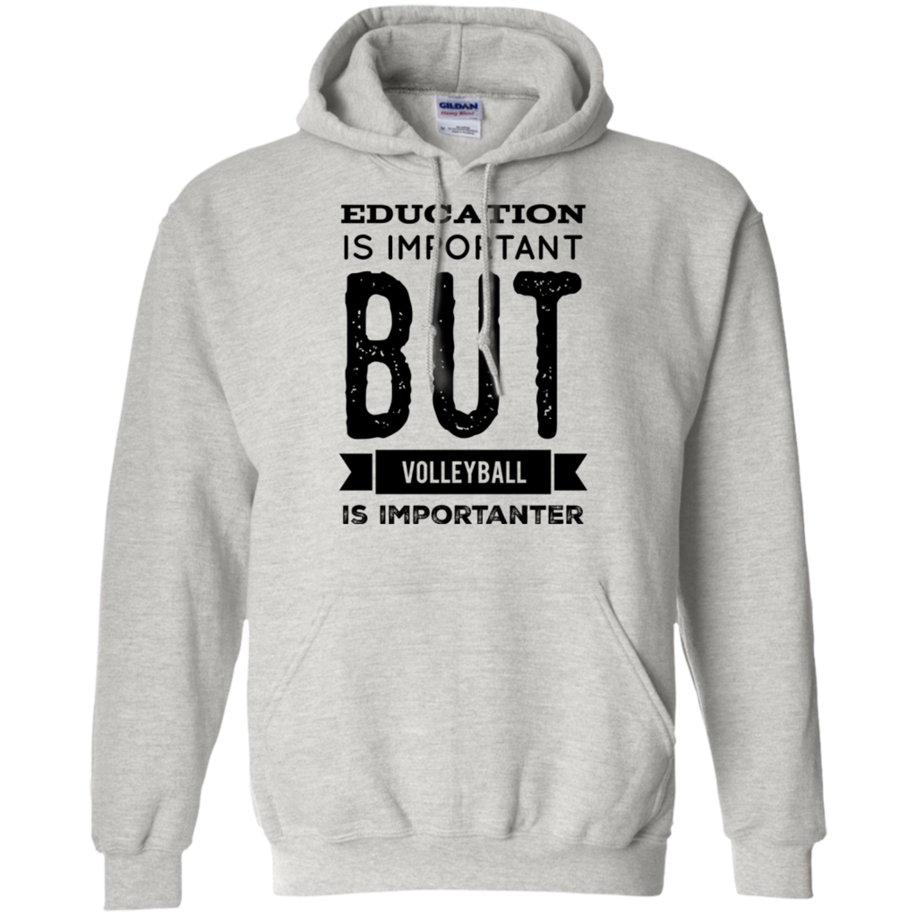 Education Is Important But Volleyball Is Importanter Hoodie Hoodies Paws T Shirt Hoodie Shirt