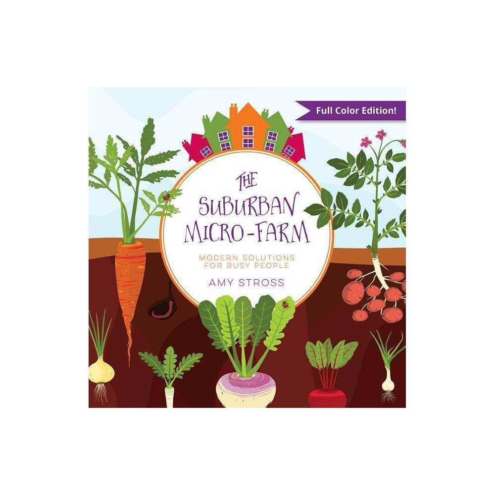 The Suburban Micro Farm By Amy Stross Paperback Micro Farm