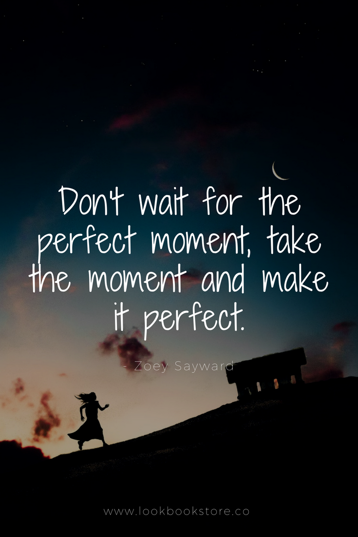 """Inspirational Quotes // """"Don't wait for the perfect moment"""