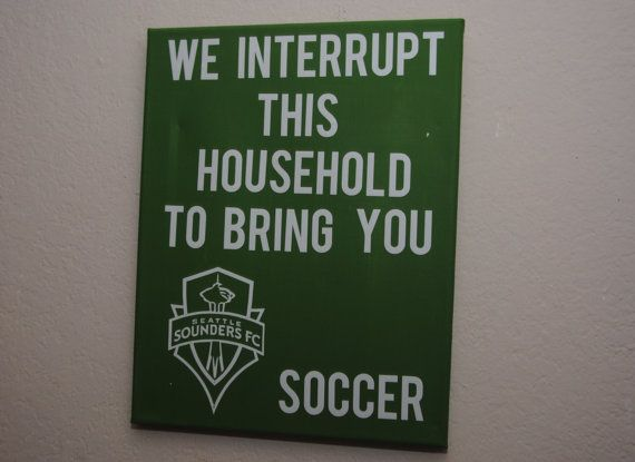 We interrupt this household to bring you Seattle Sounder Soccer - Custom canvas quotes & sayings