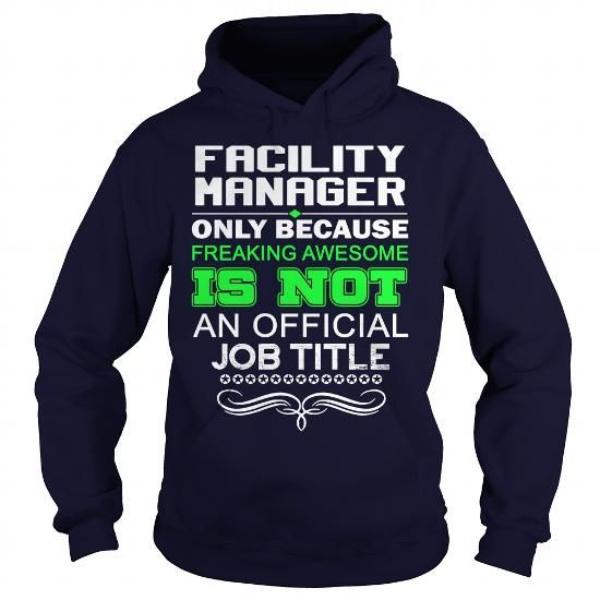 FACILITY MANAGER Because Freaking Awesome Is Not An Official Job Title T Shirts…