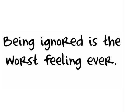 Being Ignored Is The Worst Feeling Ever Wife Quotes Neglect Quotes Priority Quotes Relationship