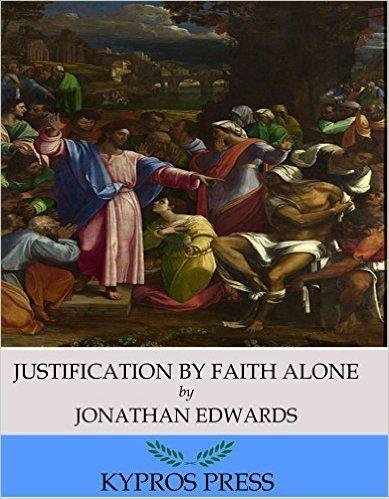 Justification by Faith Alone - Kindle edition by Jonathan Edwards. Religion & Spirituality Kindle eBooks @ Amazon.com.
