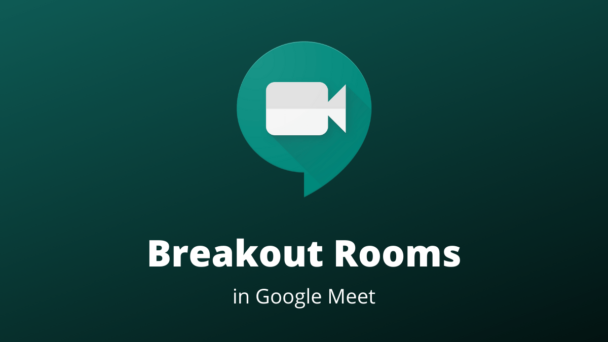 How To Create And Use Breakout Rooms In Google Meet All Things How In 2020 Digital Learning Classroom Co Teaching Teacher Tech