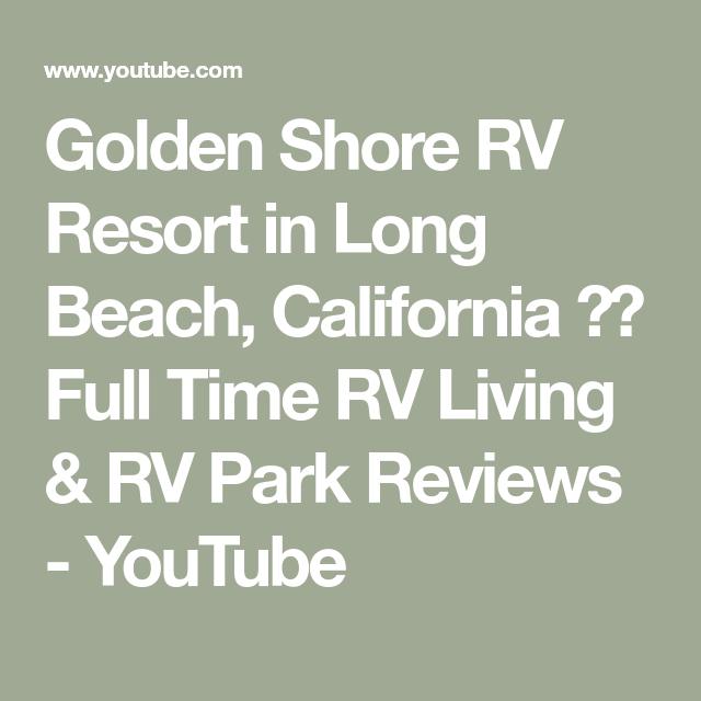 Golden Shore Rv Resort In Long Beach California Full Time Rv Living Rv Park Reviews Youtube Rv Parks Rv Living Long Beach