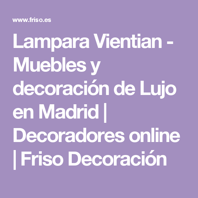 Lampara Vientian - Muebles y decoración de Lujo en Madrid | Decoradores online | Friso Decoración