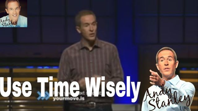 Sermons And Bible Study Of Pastor Charles Andy Stanley 2016, How to Use Your Time Wisely