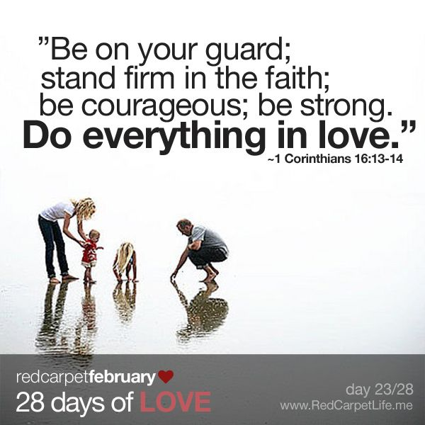 """Day 23/28: """"Be on your guard; stand firm in the faith; be courageous; be strong. Do everything in love."""" ~1 Corinthians 16:13-14   http://cindyk.me/1g7wbEd   #28DaysOfLove #RedCarpetLife #Love"""